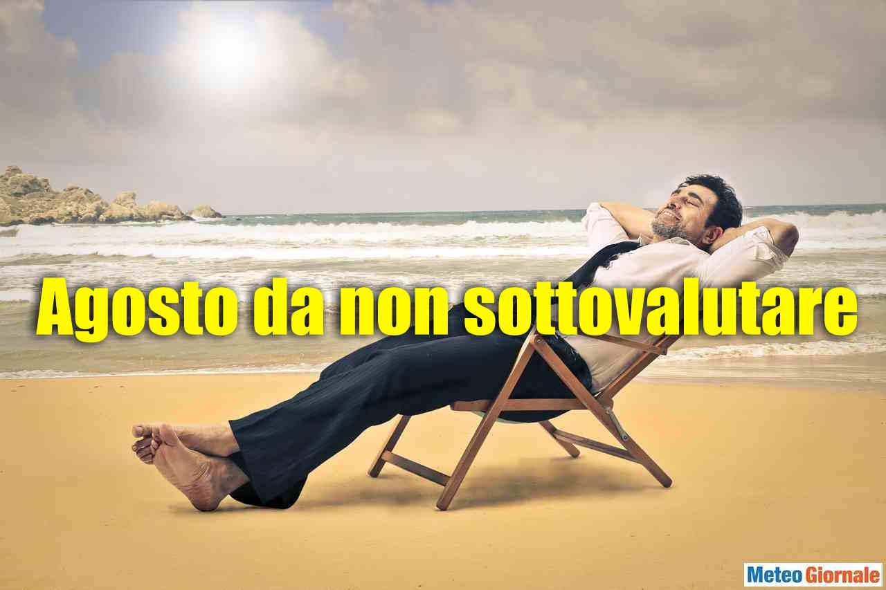 agosto non sottovalutare - Mai sottovalutare Agosto, è PERICOLOSO. Italia nel mezzo