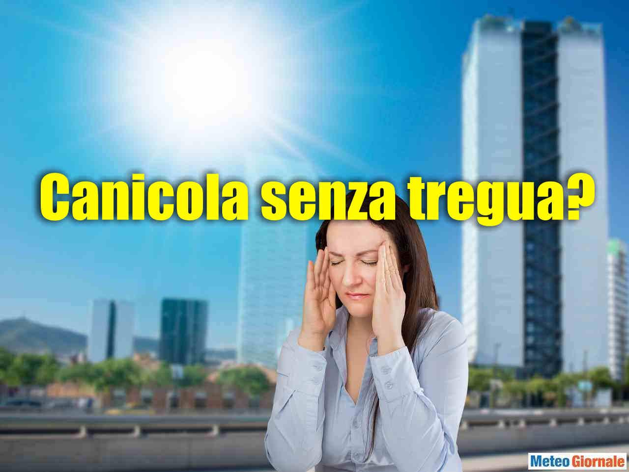 canicola senza tregua - CANICOLA senza tregua? NO, novità già da Luglio, poi Agosto...