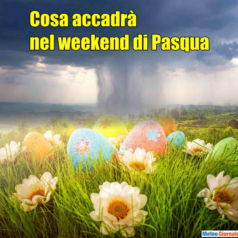 weekend pasqua - Meteo tendenza Pasqua e Pasquetta, sempre più rischio pioggia. Ultimissime
