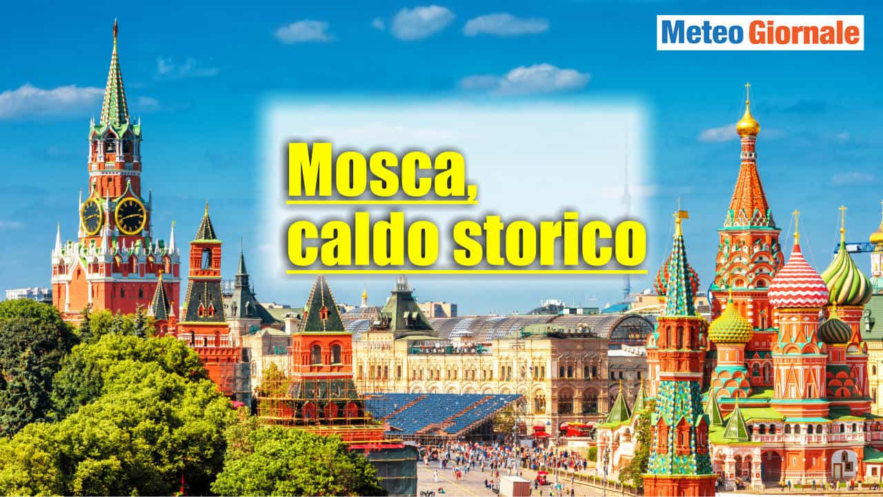 meteo mosca caldo storico - Meteo, in Russia ondate di CALDO: temperature come mai dai 120 anni per Mosca